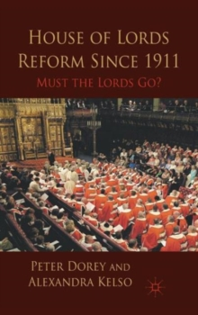 House of Lords Reform Since 1911 : Must the Lords Go?, Hardback Book