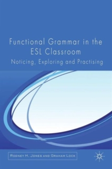 Functional Grammar in the ESL Classroom : Noticing, Exploring and Practicing, Paperback / softback Book