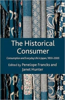 The Historical Consumer : Consumption and Everyday Life in Japan, 1850-2000, Hardback Book