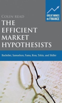 The Efficient Market Hypothesists : Bachelier, Samuelson, Fama, Ross, Tobin and Shiller, Hardback Book