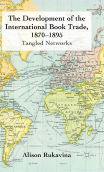 The Development of the International Book Trade, 1870-1895 : Tangled Networks, Hardback Book