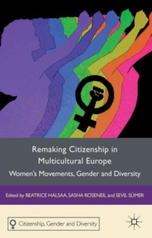 Remaking Citizenship in Multicultural Europe : Women's Movements, Gender and Diversity, Hardback Book