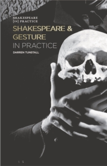 Shakespeare and Gesture in Practice : Shakespeare in Practice, Hardback Book