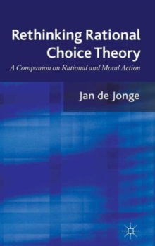 Rethinking Rational Choice Theory : A Companion on Rational and Moral Action, Hardback Book