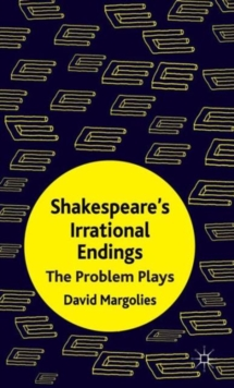 Shakespeare's Irrational Endings : The Problem Plays, Hardback Book