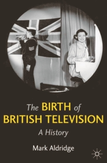 The Birth of British Television : A History, Paperback / softback Book