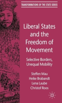 Liberal States and the Freedom of Movement : Selective Borders, Unequal Mobility, Hardback Book