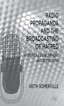 Radio Propaganda and the Broadcasting of Hatred : Historical Development and Definitions, Hardback Book
