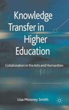 Knowledge Transfer in Higher Education : Collaboration in the Arts and Humanities, Hardback Book