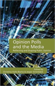 Opinion Polls and the Media : Reflecting and Shaping Public Opinion, Hardback Book