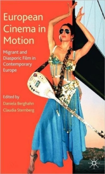 European Cinema in Motion : Migrant and Diasporic Film in Contemporary Europe, Hardback Book