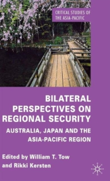 Bilateral Perspectives on Regional Security : Australia, Japan and the Asia-Pacific Region, Hardback Book