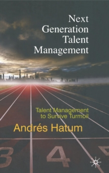 Next Generation Talent Management : Talent Management to Survive Turmoil, Hardback Book