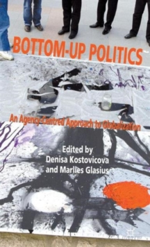 Bottom-Up Politics : An Agency-Centred Approach to Globalization, Hardback Book