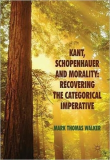Kant, Schopenhauer and Morality: Recovering the Categorical Imperative, Hardback Book