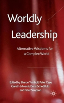 Worldly Leadership : Alternative Wisdoms for a Complex World, Hardback Book