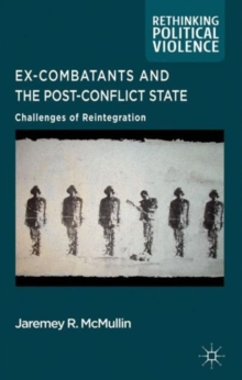 Ex-Combatants and the Post-Conflict State : Challenges of Reintegration, Hardback Book
