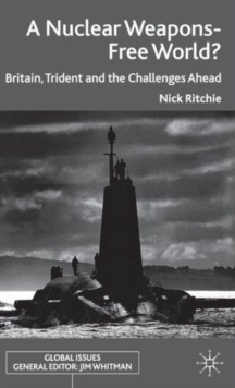 A Nuclear Weapons-Free World? : Britain, Trident and the Challenges Ahead, Hardback Book