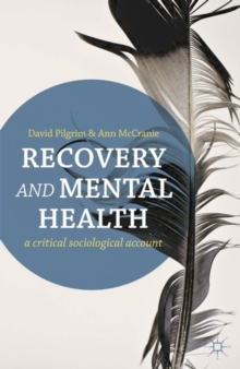 Recovery and Mental Health : A Critical Sociological Account, Paperback / softback Book
