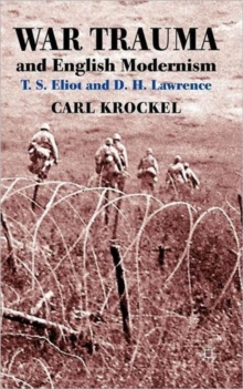 War Trauma and English Modernism : T. S. Eliot and D. H. Lawrence, Hardback Book