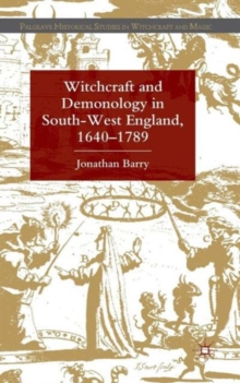 Witchcraft and Demonology in South-West England, 1640-1789, Hardback Book