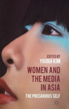 Women and the Media in Asia : The Precarious Self, Hardback Book
