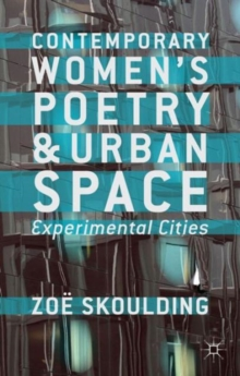 Contemporary Women's Poetry and Urban Space : Experimental Cities, Hardback Book