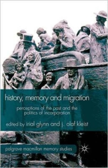 History, Memory and Migration : Perceptions of the Past and the Politics of Incorporation, Hardback Book