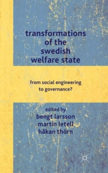 Transformations of the Swedish Welfare State : From Social Engineering to Governance?, Hardback Book
