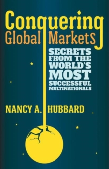 Conquering Global Markets : Secrets from the World's Most Successful Multinationals, Hardback Book