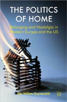The Politics of Home : Belonging and Nostalgia in Europe and the United States, Paperback / softback Book