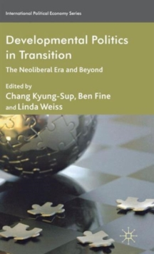 Developmental Politics in Transition : The Neoliberal Era and Beyond, Hardback Book