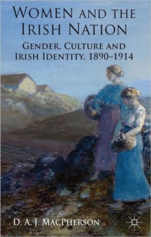 Women and the Irish Nation : Gender, Culture and Irish Identity, 1890-1914, Hardback Book