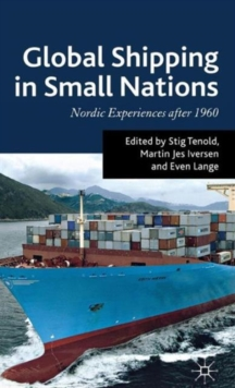 Global Shipping in Small Nations : Nordic Experiences After 1960, Hardback Book