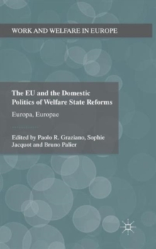 The EU and the Domestic Politics of Welfare State Reforms : Europa, Europae, Hardback Book