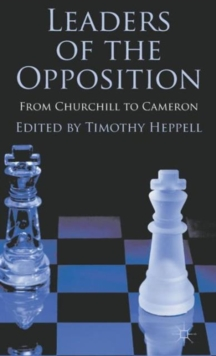Leaders of the Opposition : From Churchill to Cameron, Hardback Book