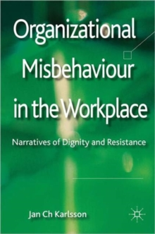 Organizational Misbehaviour in the Workplace : Narratives of Dignity and Resistance, Hardback Book
