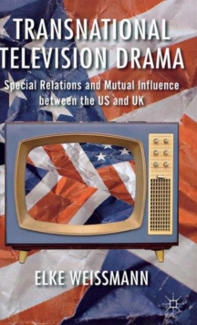 Transnational Television Drama : Special Relations and Mutual Influence Between the US and UK, Hardback Book