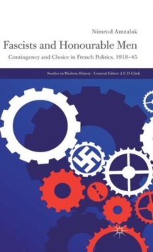 Fascists and Honourable Men : Contingency and Choice in French Politics, 1918-45, Hardback Book