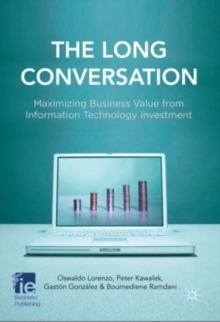 The Long Conversation : Maximizing Business Value from Information Technology Investment, Hardback Book