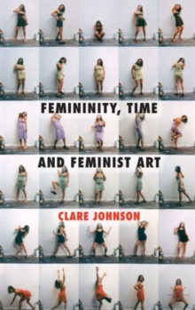 Femininity, Time and Feminist Art, Hardback Book