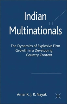 Indian Multinationals : The Dynamics of Explosive Growth in a Developing Country Context, Hardback Book