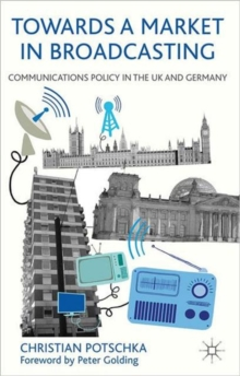 Towards a Market in Broadcasting : Communications Policy in the UK and Germany, Hardback Book