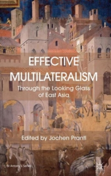 Effective Multilateralism : Through the Looking Glass of East Asia, Hardback Book