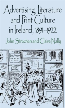 Advertising, Literature and Print Culture in Ireland, 1891-1922, Hardback Book