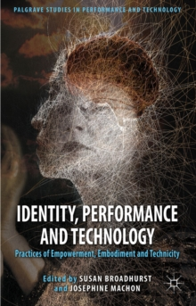 Identity, Performance and Technology : Practices of Empowerment, Embodiment and Technicity, Hardback Book