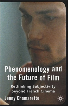 Phenomenology and the Future of Film : Rethinking Subjectivity Beyond French Cinema, Hardback Book