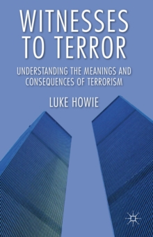 Witnesses to Terror : Understanding the Meanings and Consequences of Terrorism, Hardback Book