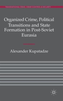 Organized Crime, Political Transitions and State Formation in Post-Soviet Eurasia, Hardback Book