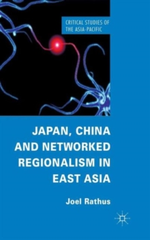 Japan, China and Networked Regionalism in East Asia, Hardback Book